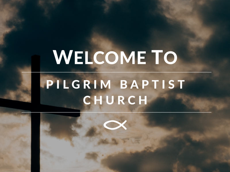 Welcome to Pilgrim Baptist Church